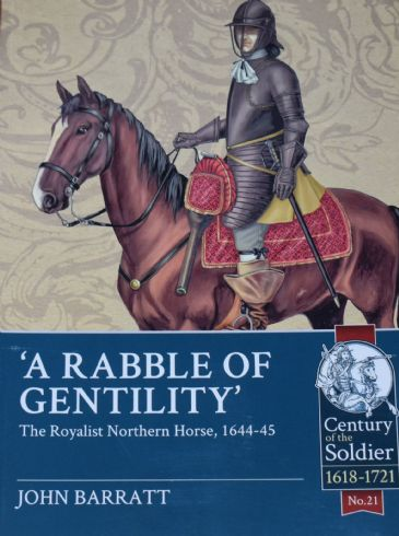 A Rabble of Gentility - The Royalist Northern Horse 1644-45, by John Barratt